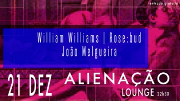 ALIENAÇÃO: WILLIAMS WILLIAMS + ROSE:BUD